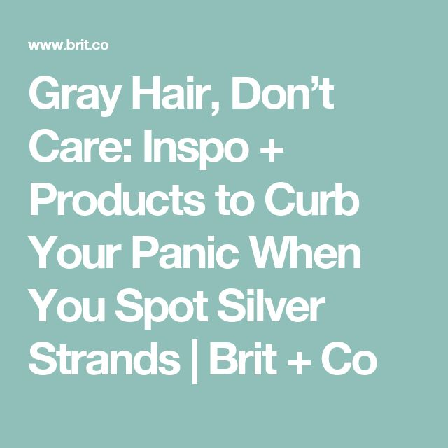 Gray Hair, Don't Care: Inspo + Products to Curb Your Panic When You Spot Silver Strands | Brit + Co