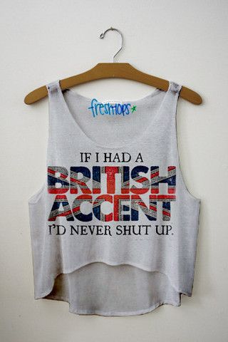 If I Had A British Accent Fresh-Tops Crop Top