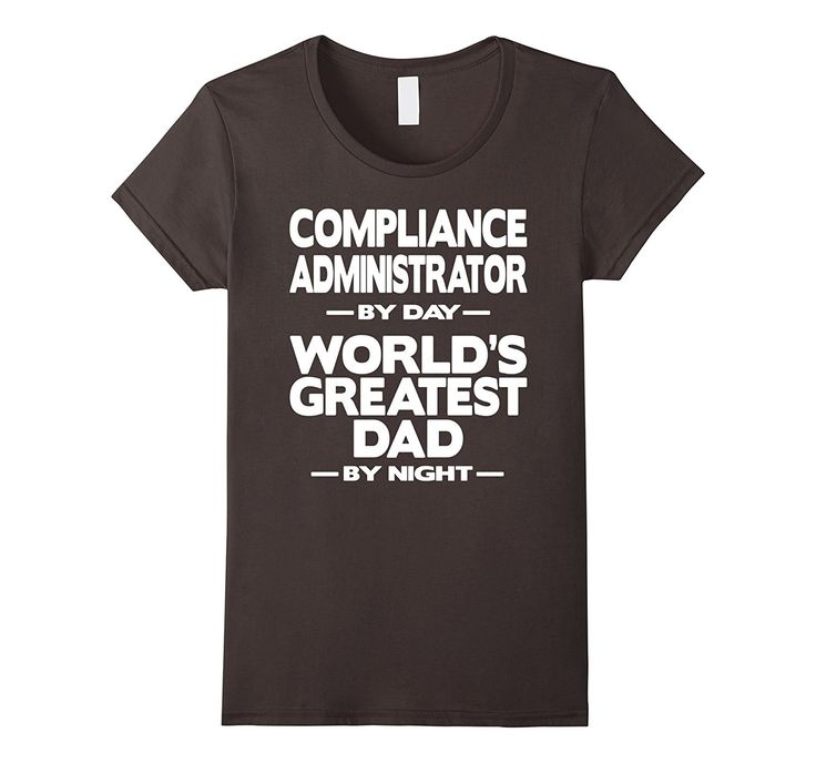 Compliance Administrator World's Greatest Dad T-Shirt