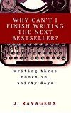 WHY CANT I FINISH WRITING THE NEXT BESTSELLER?: How to Write Three Books in One Month