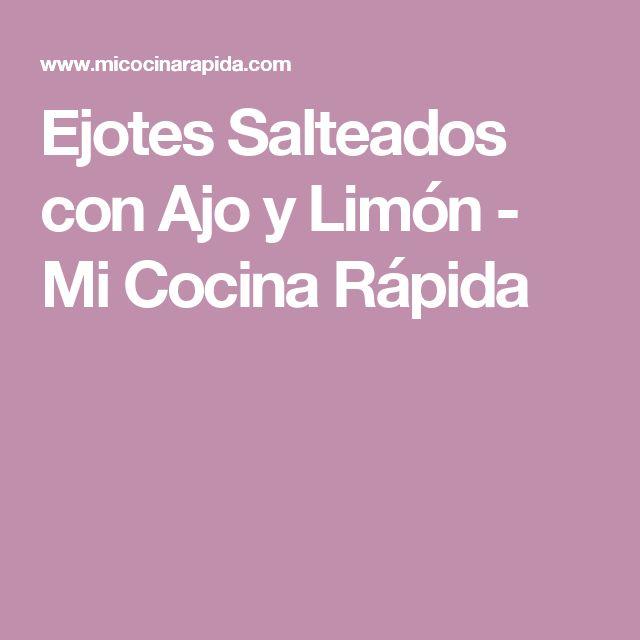 Ejotes Salteados con Ajo y Limón - Mi Cocina Rápida