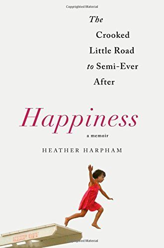 Happiness by Heather Harpham. A shirt-grabbing, page-turning love story that follows a one-of-a-kind family through twists of fate that require nearly unimaginable choices. Happiness begins with a charming courtship between hopelessly attracted opposites: Heather, a world-roaming California girl, and Brian, an intellectual, homebody writer, kind and slyly funny, but loathe to leave his Upper West Side studio. Their magical interlude ends, full stop, when Heather becomes pregnant.