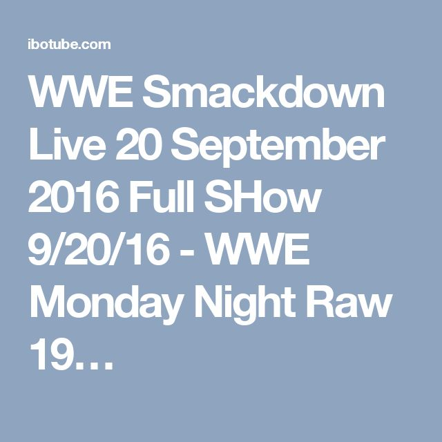 WWE Smackdown Live 20 September 2016 Full SHow 9/20/16 - WWE Monday Night Raw 19…