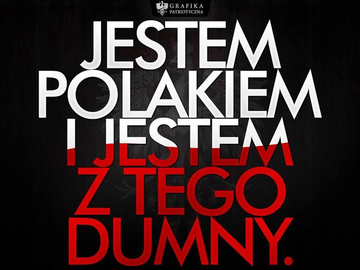 Jestem Polakiem i jestem z tego dumny.