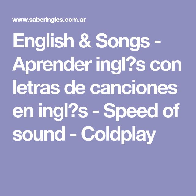 English & Songs - Aprender ingl�s con letras de canciones en ingl�s - Speed of sound - Coldplay