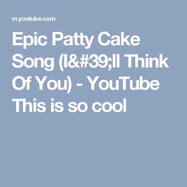 Epic Patty Cake Song (I'll Think Of You) - YouTube  This is so cool