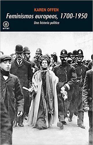 Feminismos europeos 1700-1950: una historia política / Karen Offen. En esta ambiciosa obra, rescata Karen Offen la historia de las luchas que libraron las mujeres europeas (y también los hombres) en contra de la dominación masculina. A lo largo de un recorrido de 250 años –desde la Ilustración hasta la era atómica–, la autora se marca diversos objetivos. Para lectores menos especializados y para aquellos que estén interesados ante todo en la crónica histórica, ofrece un estudio…