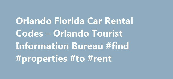 Orlando Florida Car Rental Codes – Orlando Tourist Information Bureau #find #properties #to #rent http://france.remmont.com/orlando-florida-car-rental-codes-orlando-tourist-information-bureau-find-properties-to-rent/  #car rental discount # Florida Car Rental Codes Our top brands Enterprise, National and Alamo have the largest footprint with 1.5 million cars worldwide, and the largest number of locations to better serve you. They are close to you when ever you need them. Book today and take…