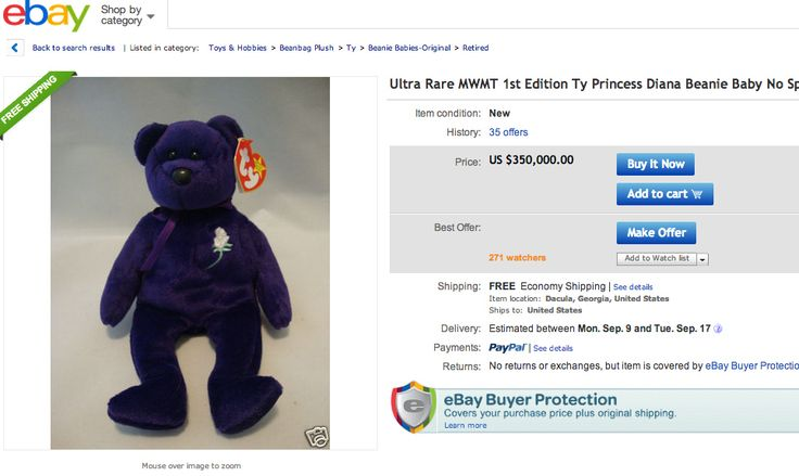 The most expensive/valuable Beanie Baby by far is a first-edition Princess Diana Beanie Baby. There are several on eBay, many listed in the six-figure range. The highest one is going for $350,000. | Some Beanie Babies Are Still Worth Something