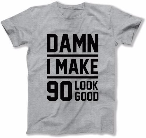 MENS - Damn I Make 90 Look Good - DAT-29