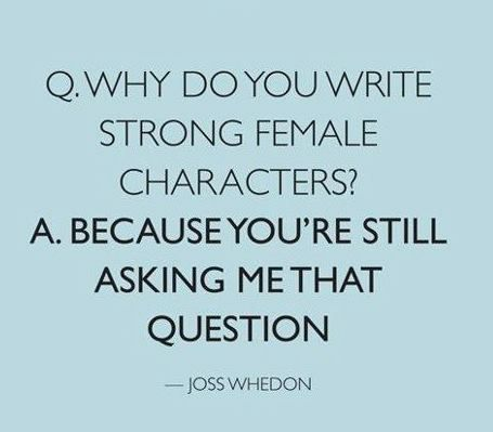 Feminism: Strong Female, Female Characters, Inspiration, Quotes, Joss Whedon, Woman, Writing, Josswhedon, Feminism