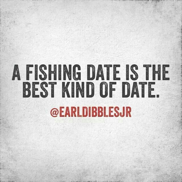 How true! Skip the fancy dinners! I'd rather go fishing!