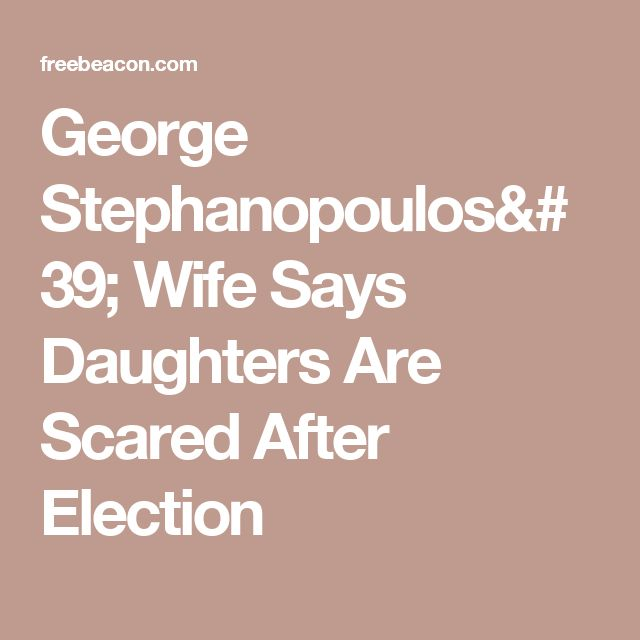 George Stephanopoulos' Wife Says Daughters Are Scared After Election