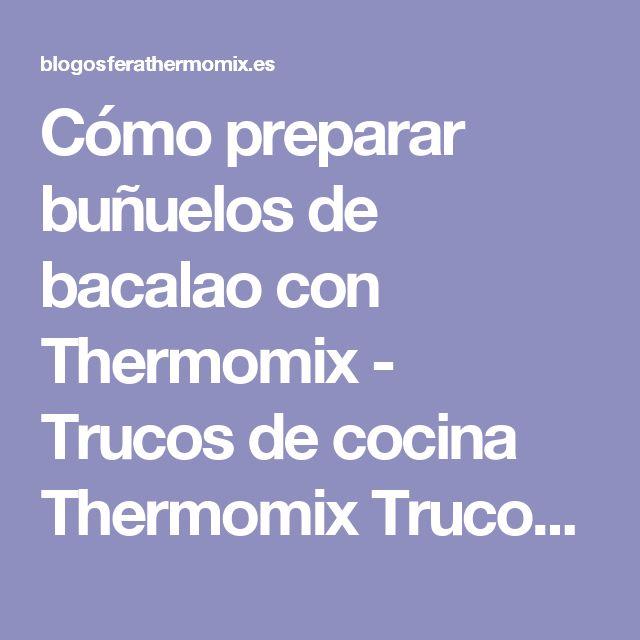 Cómo preparar buñuelos de bacalao con Thermomix - Trucos de cocina Thermomix Trucos de cocina Thermomix