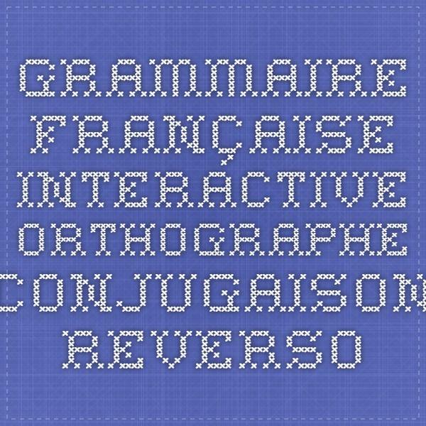 Grammaire française interactive Orthographe Conjugaison Reverso