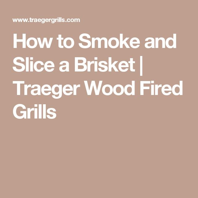 How to Smoke and Slice a Brisket   Traeger Wood Fired Grills