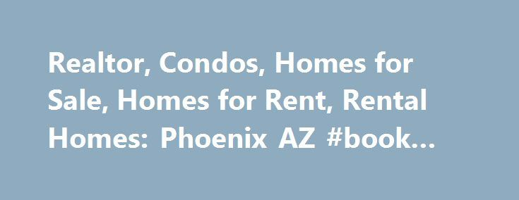 Realtor, Condos, Homes for Sale, Homes for Rent, Rental Homes: Phoenix AZ #book #rentals http://rentals.nef2.com/realtor-condos-homes-for-sale-homes-for-rent-rental-homes-phoenix-az-book-rentals/  #properties for lease # RANCH REALTY BUYING A HOME IN Scottsdale AZ Searching for resale homes, new homes, condos, luxury homes, townhouses, rental properties, furnished vacation rentals or investment property in theScottsdale AZarea made simple! Buying a home in the 85260 zip code? Make your…