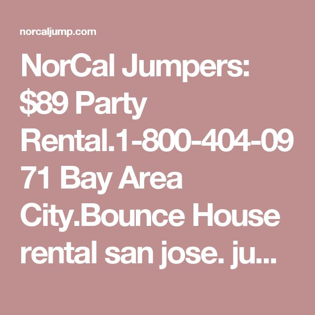 NorCal Jumpers: $89 Party Rental.1-800-404-0971 Bay Area City.Bounce House rental san jose. jumper rental san jose ca. bounce house rental fremont. jumpers rental fremont ca. bounce house rental sunnyvale. jumpers rental sunnyvale ca. bounce house rent - NorCal Jump