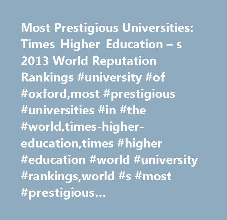 Most Prestigious Universities: Times Higher Education – s 2013 World Reputation Rankings #university #of #oxford,most #prestigious #universities #in #the #world,times-higher-education,times #higher #education #world #university #rankings,world #s #most #prestigious #schools,university #of #cambridge,harvard #university,best #university #in #the #world,college #news,cal-tech,most-prestigious-schools,college #rankings,times #higher #education,most #prestigious #universities…