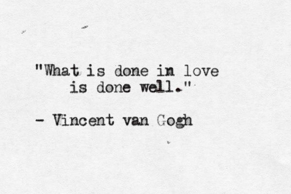 What's done in love is done well