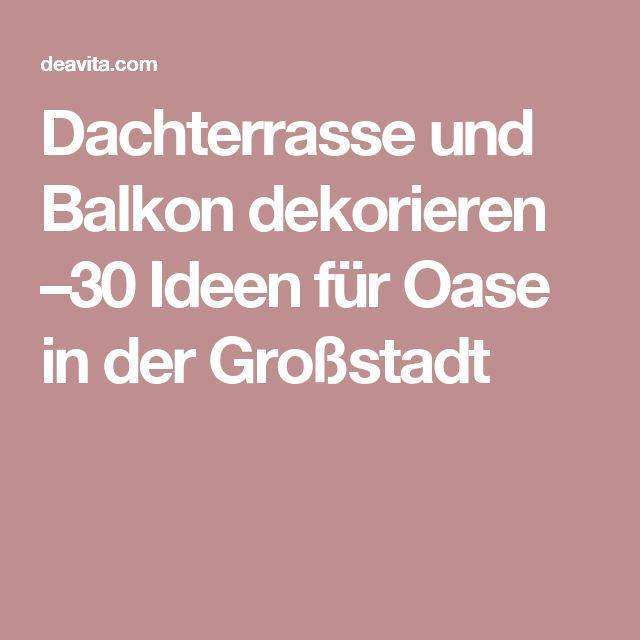 17 Best Ideas About Terrasse Dekorieren On Pinterest | Licht Im ... Dachterrasse Und Balkon Dekorieren 25 Ideen Fur Oase Der Grosstadt