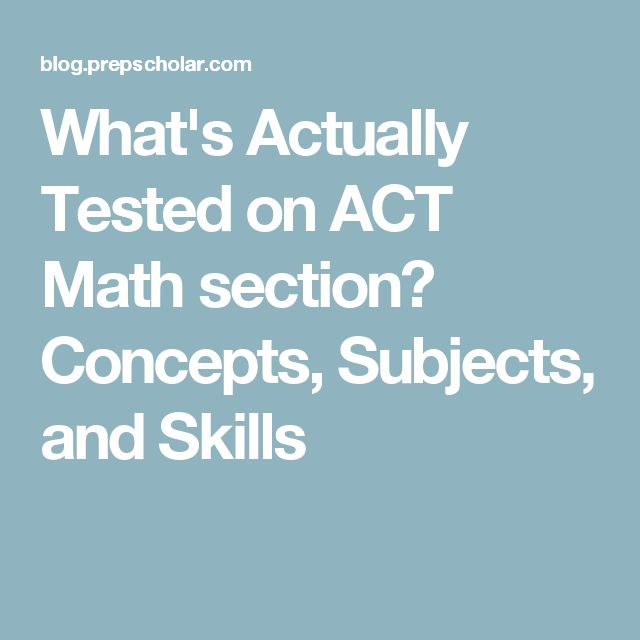 What's Actually Tested on ACT Math section? Concepts, Subjects, and Skills