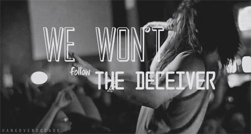 We won't follow the deceiver. #thewordalive