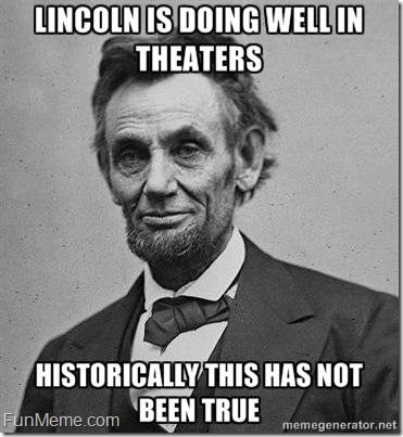 Lincoln has been doing well In theaters . . . historically that has not been true.