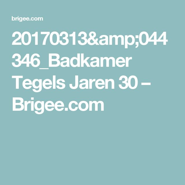 20170313&044346_Badkamer Tegels Jaren 30 – Brigee.com