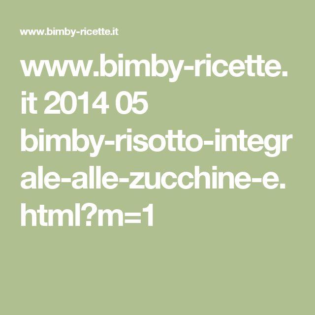www.bimby-ricette.it 2014 05 bimby-risotto-integrale-alle-zucchine-e.html?m=1
