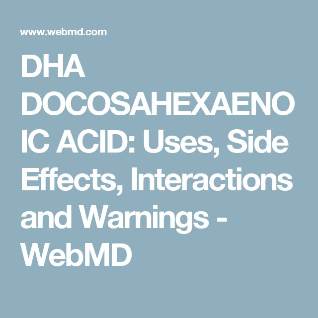 DHA DOCOSAHEXAENOIC ACID: Uses, Side Effects, Interactions and Warnings - WebMD