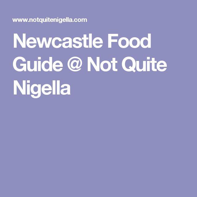 Newcastle Food Guide @ Not Quite Nigella