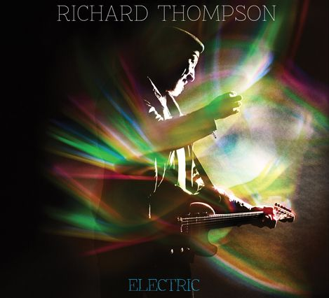 "Rolling Stone review Richard Thompson's new album 'Electric', claiming ""the excellence is undeniable"""