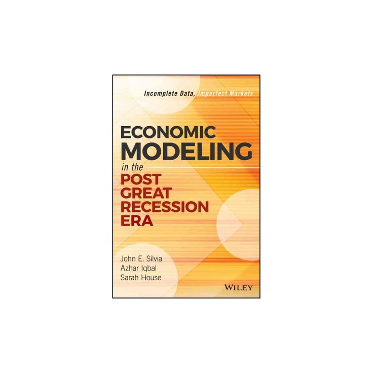 Economic Modeling in the Post Great Recession Era : Incomplete Data, Imperfect Markets (Hardcover) (John