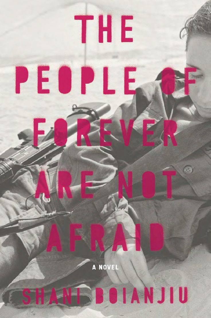 The searing, riveting debut novel about young women coming of age in the military, from one of the most promising literary talents of her generation. The People of Forever Are Not Afraid by Shani Boianjiu