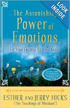 The Astonishing Power of Emotions: Let Your Feelings Be Your Guide: Esther Hicks, Jerry Hicks: 9781401912468: Amazon.com: Books