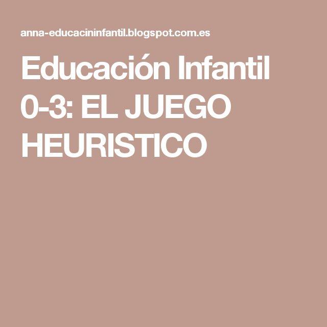 Educación Infantil 0-3: EL JUEGO HEURISTICO