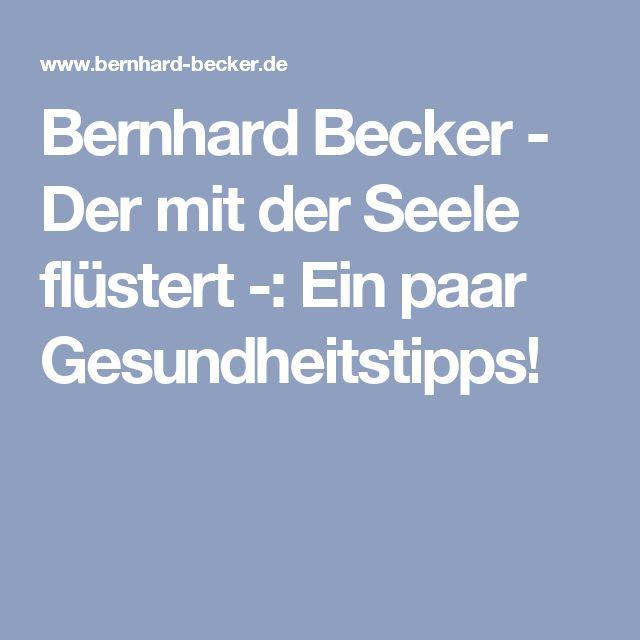 Bernhard Becker - Der mit der Seele flüstert -: Ein paar Gesundheitstipps!