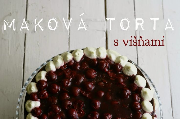 Just Dare to Cook: Maková torta s višňami
