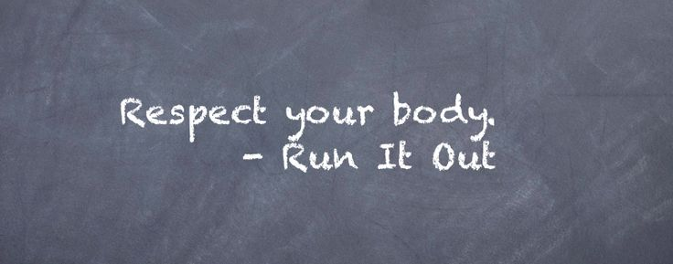 """Respect your body."" -Runitout.com"