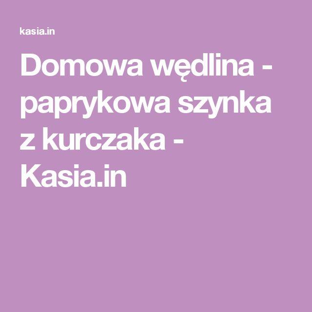 Domowa wędlina - paprykowa szynka z kurczaka - Kasia.in