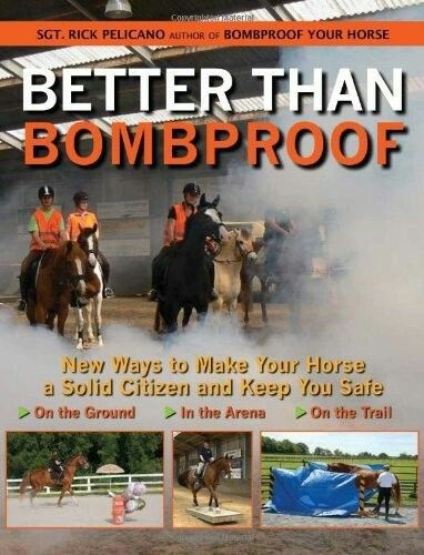 Better than Bombproof  New Ways to Make your Horse a Solid Citizen and Keep you Safe  Affiliate Link: I may receive a commission if a purchase is made through this link. Thanks for your support!