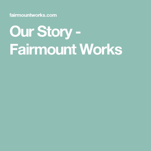 Our Story - Fairmount Works