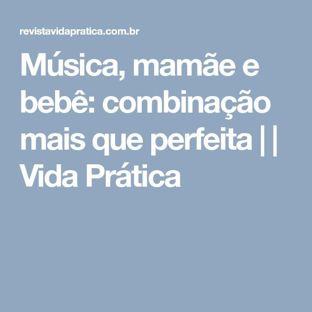 Música, mamãe e bebê: combinação mais que perfeita | | Vida Prática
