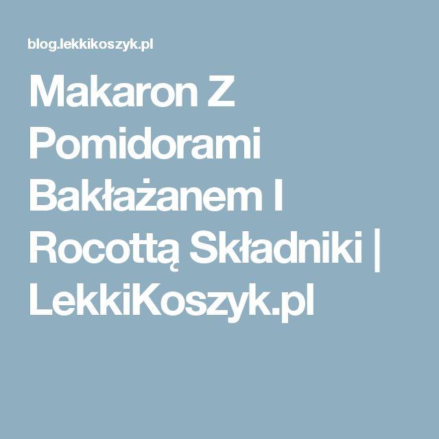 Makaron Z Pomidorami Bakłażanem I Rocottą Składniki | LekkiKoszyk.pl
