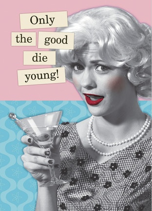 Only the good die young! American Greetings - funny birthday card