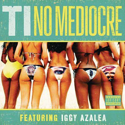 Found No Mediocre by T.I. Feat. Iggy Azalea with Shazam, have a listen: http://www.shazam.com/discover/track/130099749
