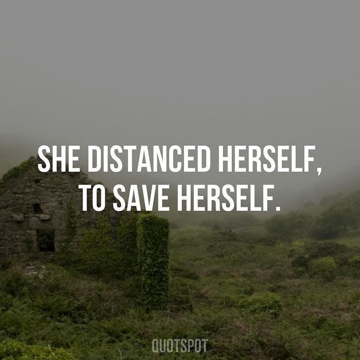 She distanced herself to save herself.
