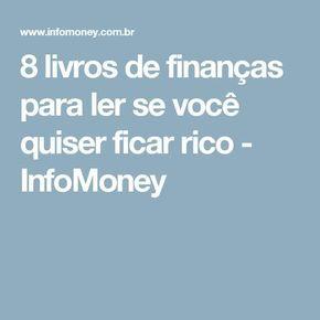 8 livros de finanças para ler se você quiser ficar rico - InfoMoney