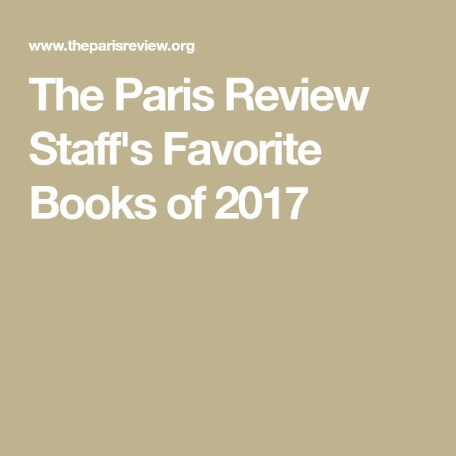 The Paris Review Staff's Favorite Books of 2017